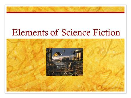 Elements of Science Fiction. What is Science Fiction A writing style that combines science and fiction Theodore Sturgeon, Science Fiction author, (he.