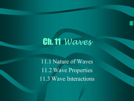 Ch. 11 Waves 11.1 Nature of Waves 11.2 Wave Properties 11.3 Wave Interactions.