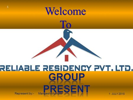 WelcomeTo 1 JULY 2015 Represent by:- Mangesh Murkute 1.