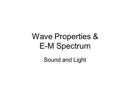 Wave Properties & E-M Spectrum Sound and Light. Wave Basics Key Vocab. -Amplitude: The maximum displacement of a wave from equillibrium (height of a wave)