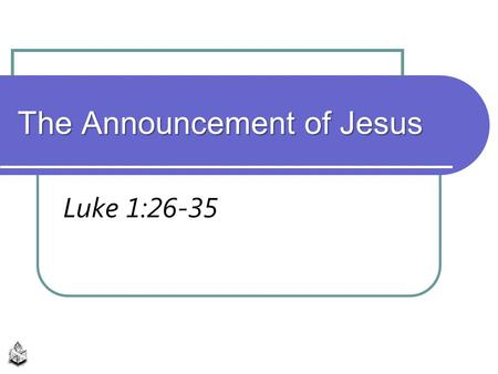 The Announcement of Jesus Luke 1:26-35. Jesus Christ Embodiment and fulfillment of God's plan of redemption, Hebrews 1:1-4 Preeminent over all, Colossians.