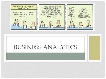 "BUSINESS ANALYTICS. ""THE EXTENSIVE USE OF DATA, STATISTICAL AND QUANTITATIVE ANALYSIS, EXPLANATORY AND PREDICTIVE MODELS, AND FACT-BASED MANAGEMENT TO."