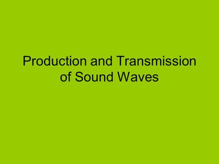 Production and Transmission of Sound Waves. Vibrating Reed.