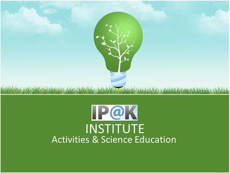 INSTITUTE Activities & Science Education. IPAK is a research institute. Director of our Institute, Stanko Blatnik, PhD.