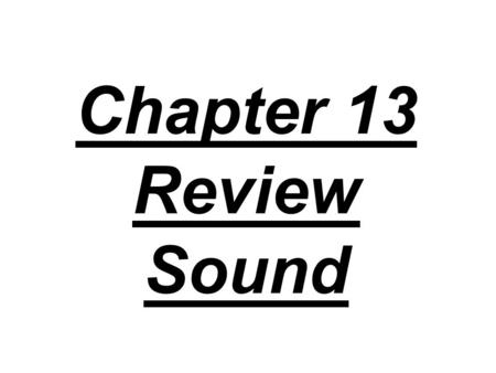 Chapter 13 Review Sound. 1. What type of waves are sound waves?