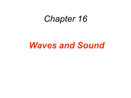 Chapter 16 Waves and Sound. 16.1 The Nature of Waves 1.A wave is a traveling disturbance. 2.A wave carries energy from place to place.