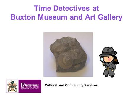 Time Detectives at Buxton Museum and Art Gallery Cultural and Community Services.