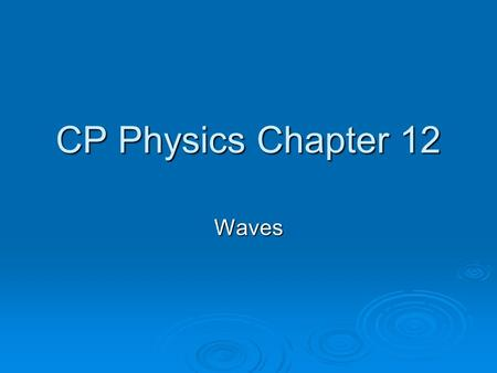 CP Physics Chapter 12 Waves. Hooke's Law F spring = kx During the periodic motion At equilibrium, velocity reaches a maximum (b) At maximum displacement,