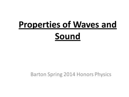 Properties of Waves and Sound Barton Spring 2014 Honors Physics.