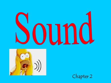 Chapter 2. Take a guess at the sounds clips…… 1. 2.