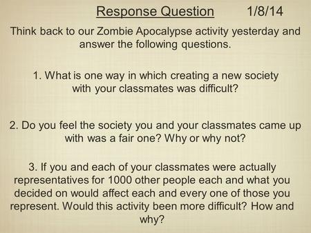 Response Question Think back to our Zombie Apocalypse activity yesterday and answer the following questions. 1. What is one way in which creating a new.