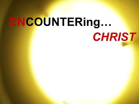 ENCOUNTERing… CHRIST. Have you ever something and didn't know what you were looking at?