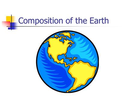 Composition of the Earth. The Size of the Earth The Earth is almost spherical with a radius of nearly 6 400 km. Variations in the value of acceleration.