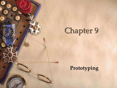 Chapter 9 Prototyping. Objectives  Describe the basic terminology of prototyping  Describe the role and techniques of prototyping  Enable you to produce.