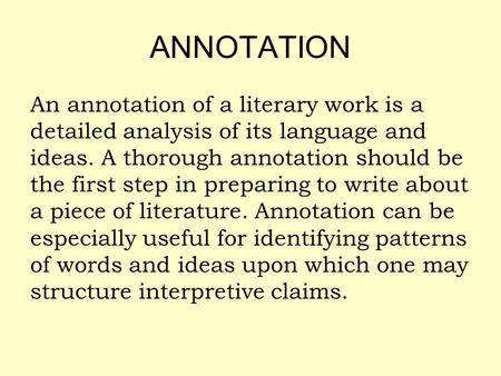 ANNOTATION An annotation of a literary work is a detailed analysis of its language and ideas. A thorough annotation should be the first step in preparing.