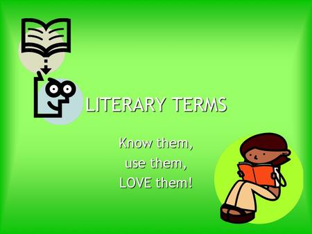 LITERARY TERMS Know them, use them, LOVE them!. CHARACTERIZATION The method a writer uses to reveal the personality of a character. The method a writer.
