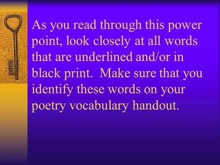 As you read through this power point, look closely at all words that are underlined and/or in black print. Make sure that you identify these words on your.
