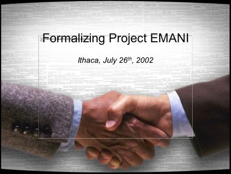 Formalizing Project EMANI Ithaca, July 26 th, 2002.