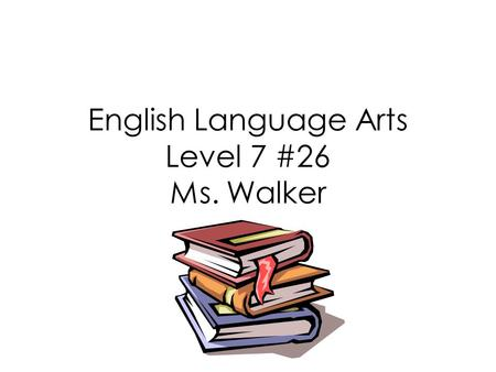 English Language Arts Level 7 #26 Ms. Walker. Discussion and reading of the Highwayman, by Alfred Noyes.