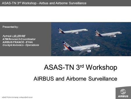 ASAS-TN 3rd Workshop - Airbus ASAS Vision ASAS-TN 3 rd Workshop AIRBUS and Airborne Surveillance ASAS-TN 3 rd Workshop - Airbus and Airborne Surveillance.