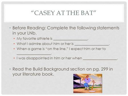 """CASEY AT THE BAT"" Before Reading: Complete the following statements in your LNb. My favorite athlete is ___________________. What I admire about him or."