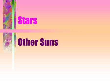 Stars Other Suns. Physical Properties Luminosity Mass Diameter (radius) Must know distance to find out these properties!