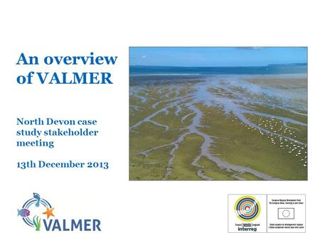 An overview of VALMER North Devon case study stakeholder meeting 13th December 2013.