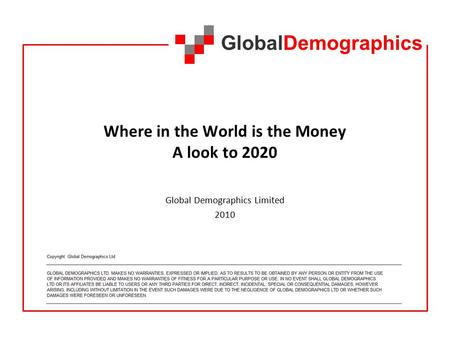 GlobalDemographics Where in the World is the Money A look to 2020 Global Demographics Limited 2010.