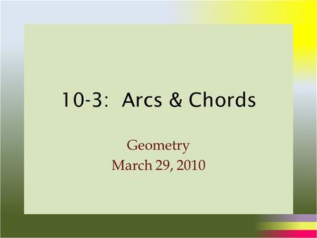 10-3: Arcs & Chords Geometry March 29, 2010. Inscribed & Circumscribed Quad WXYZ is an inscribed polygon because all of its vertices lie on the circle.