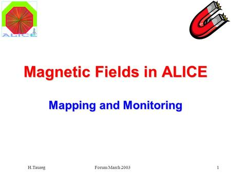 Forum March 2003H.Taureg1 Magnetic Fields in ALICE Mapping and Monitoring.
