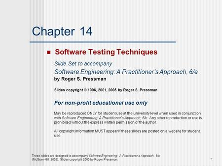 These slides are designed to accompany Software Engineering: A Practitioner's Approach, 6/e (McGraw-Hill 2005). Slides copyright 2005 by Roger Pressman.1.
