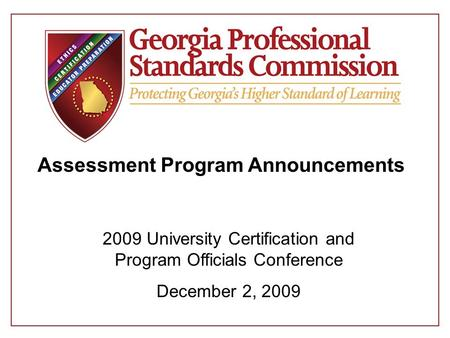 Assessment Program Announcements 2009 University Certification and Program Officials Conference December 2, 2009.