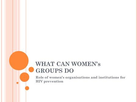 WHAT CAN WOMEN's GROUPS DO Role of women's organisations and institutions for HIV prevention.