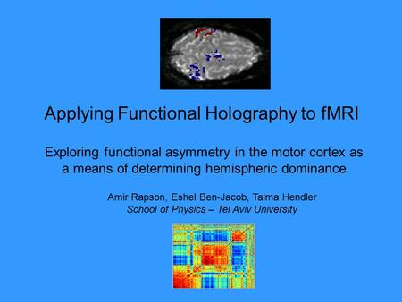 Applying Functional Holography to fMRI Exploring functional asymmetry in the motor cortex as a means of determining hemispheric dominance Amir Rapson,
