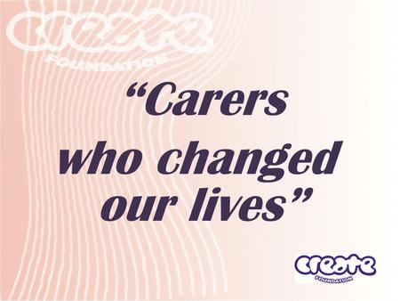 """Carers who changed our lives"". Carers who changed our lives … She's made me more happy She always makes me smile and laugh She looks after me and is."