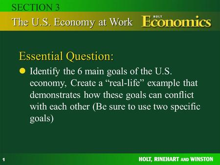 "1 Essential Question: Identify the 6 main goals of the U.S. economy, Create a ""real-life"" example that demonstrates how these goals can conflict with each."