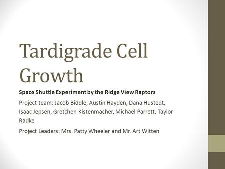 Tardigrade Cell Growth Space Shuttle Experiment by the Ridge View Raptors Project team: Jacob Biddle, Austin Hayden, Dana Hustedt, Isaac Jepsen, Gretchen.