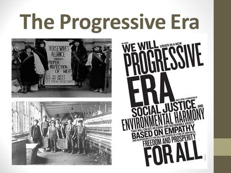 The Progressive Era. What is a Progressive? Someone who works to reform or change parts of society. Problems of the Progressive Era: political corruption,