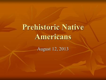 Prehistoric Native Americans August 12, 2013. Introduction Long before Europeans ever arrived in North America, Native American tribes lived here Long.