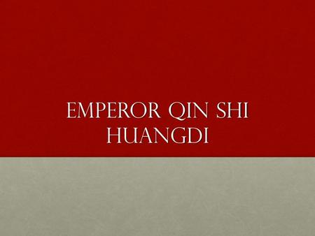 Emperor Qin Shi Huangdi. Unified China Emperor Qin Shi Huangdi ruled China from 259-210 BCE.Emperor Qin Shi Huangdi ruled China from 259-210 BCE. Emperor.