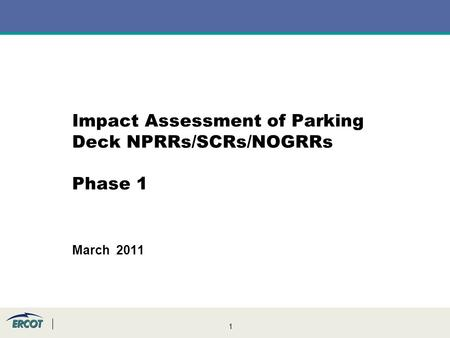 1 Impact Assessment of Parking Deck NPRRs/SCRs/NOGRRs Phase 1 March 2011.