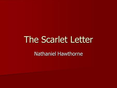 The Scarlet Letter Nathaniel Hawthorne. 1804-1864 1804-1864 Born in Salem, Massachusetts Born in Salem, Massachusetts His ancestors were wealthy, influential.