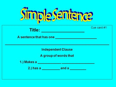 Title: _________________ A sentence that has one _______________________ __________________________________________________________ Independent Clause.