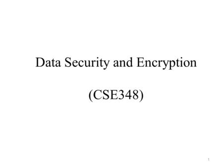 Data Security and Encryption (CSE348) 1. Lecture # 3 2.