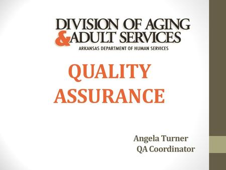 QUALITY ASSURANCE Angela Turner QA Coordinator. DAAS QA Program Redesign The QA department will continue : No service reports Tier changes Overlapping.