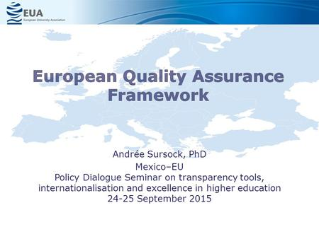 Andrée Sursock, PhD Mexico–EU Policy Dialogue Seminar on transparency tools, internationalisation and excellence in higher education 24-25 September 2015.