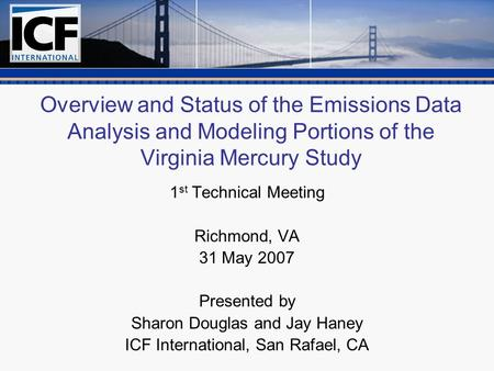 Overview and Status of the Emissions Data Analysis and Modeling Portions of the Virginia Mercury Study 1 st Technical Meeting Richmond, VA 31 May 2007.