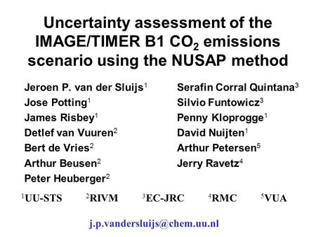 Uncertainty assessment of the IMAGE/TIMER B1 CO 2 emissions scenario using the NUSAP method Jeroen P. van der Sluijs 1 Jose Potting 1 James Risbey 1 Detlef.