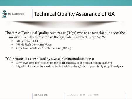 Amsterdam – 23-24 February 2015 Technical Quality Assurance of GA The aim of Technical Quality Assurance (TQA) was to assess the quality of the measurements.