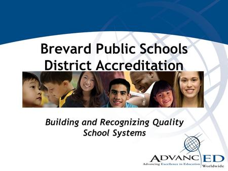 Building and Recognizing Quality School Systems Brevard Public Schools District Accreditation.